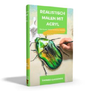 Realistisch malen mit Acryl - Die Kunst, Deine Kunst zu machen - eBook - Thomas Guggemos