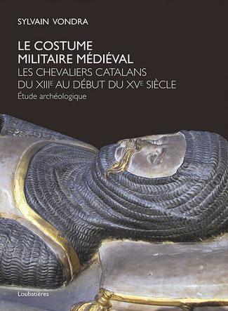 LE COSTUME MILITAIRE MÉDIÉVAL - Sylvain Vondra- Édt. Loubatières - Temple de Paris