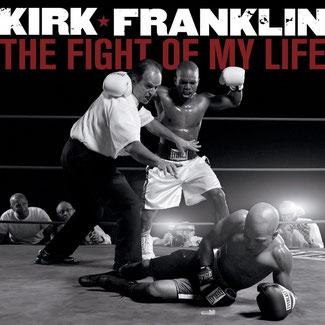 Kirk Franklin - 2007 The Fight of My Life