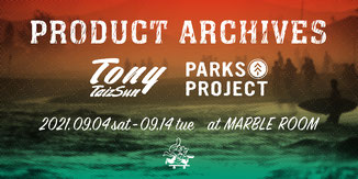 ▶︎ TONY / PARKS PROJECT - PRODUCT ARCHIVES