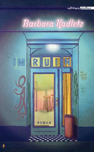 Das Bild zeigt das Cover von Im Ruin von Barbara Kadletz mit einem Eingang in eine Bar.