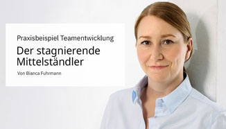 Praxisbeispiel Teamentwicklung: Der stagnierende Mittelstädler  von Bianca Fuhrmann, www.bianca-fuhrmann.de