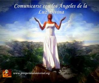 COMUNICARSE CON LOS ÁNGELES DE LA LUZ DIVINA - PROSPERIDAD UNIVERSAL- www.prosperidaduniversal.org