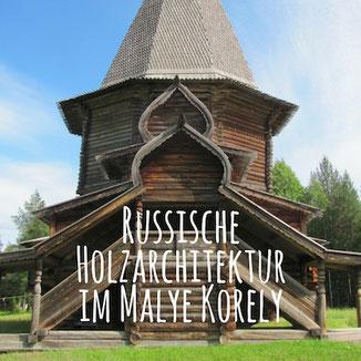 Blogpost: Russische Holzarchitektur im Freilichtmuseum Malye Korely