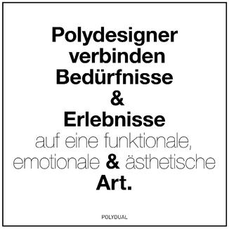 Zitat_Polydual: Polydesigner verbinden Bedürfnisse und Erlebnisse auf eine funktionale, emotionale und ästhetische Art.
