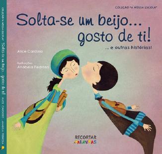 Solta-se um beijo... gosto de ti! - Kinderbuch von Alice Cardoso