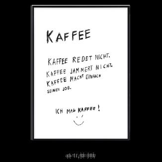 """Kunstdruck """"Kaffee redet nicht. Kaffee jammert nicht. Kaffee macht einfach seinen Job. Ich mag Kaffee """" kaufen"""