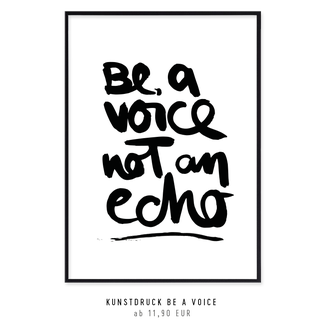 "Kunstdruck ""be a voice not an echo"""