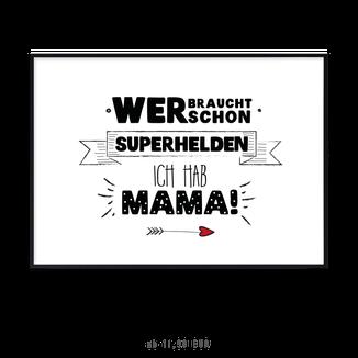 """Kunstdruck """"Wer braucht schon Superhelden? Ich hab Mama!"""" kaufen"""