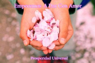 EMPECEMOS A DAR CON AMOR -  PROSPERIDAD UNIVERSAL