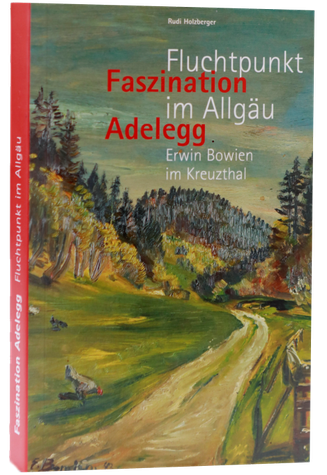 Faszination Adelleg - Fluchtpunkt Allgäu - Erwin Bowien im Kreuzthal, 2013