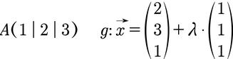 Ein Punkt in Koordinatenschreibweise und eine Geradengleichung