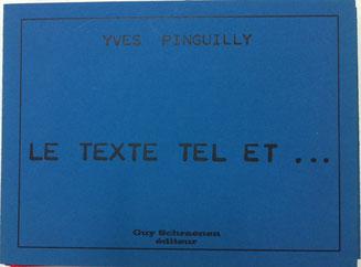 Yves Pinguilly: Le texte tel et…, 1977, Guy Schraenen éditeur