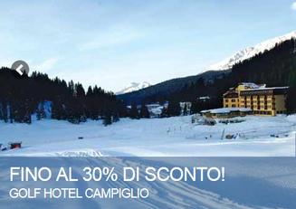GOLF HOTEL CAMPIGLIO Fino al 30% di sconto per la tua vacanza sulla neve!