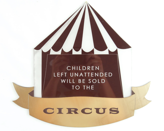 "graviertes Schild aus Acrylglas & Schildermaterial ""Children left unattended will be sold to teh circus"""