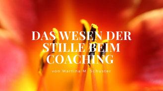 Warum Stille beim Coaching so wichtig ist. Von Martina M. Schuster