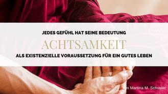 Achtsamkeit als existenzielle Voraussetzung. Von Martina M. Schuster, Life & Business Coaching