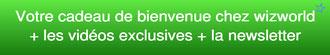 Votre cadeau de bienvenue chez Wizworld + les vidéos exclusives