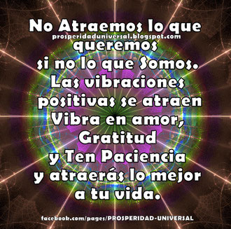 La Ley de Atracción es otro nombre para el Amor.  LAS VIBRACIONES POSITIVAS SE ATRAEN. VIBRA EN AMOR, GRATITUD - www.prosperidaduniversal.org