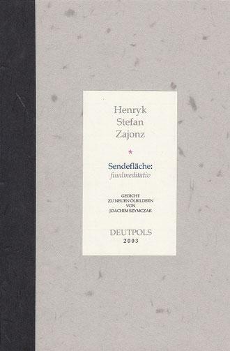 Stefan Zajonz, Sendefläche, Gedicht - zu den neuen Bilder von Joachim Szymczak / gedruckt auf Zeta-Mattpost-Zander-Papier, Awagami-Japanpapier, Dorée und Seidenfolie / Deutpols, 10 Expl., 10.02.2003, Bonn-Bad Godesberg