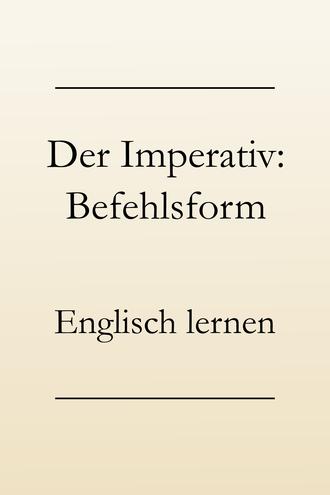 Englische Grammatik lernen: Der Imperativ. Befehlsform, Aufforderungen, Vorschläge machen.