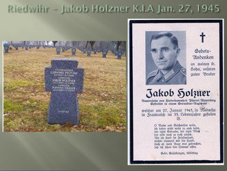Jakob Holzner K.I.A. during the fight for Riedwihr on Jan. 1, 1945. His final resting place is the German War cemetery of Andilly, France