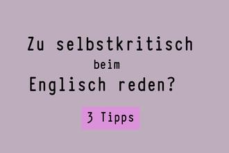 zu-selbstkritisch-beim-englisch-reden-3-tipps