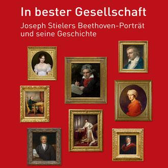 In bester Gesellschaft. Joseph Stielers Beethoven-Porträt und seine Geschichte