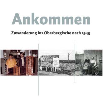 Ankommen. Zuwanderung ins Oberbergische nach 1945