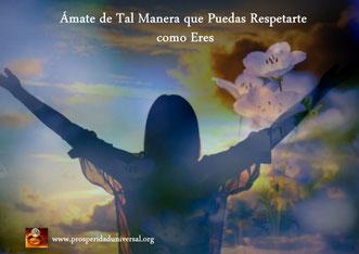 EL PODER INTERIOR II ÁMATE DE TAL MANERA QUE PUEDAS RESPETARTE COMO ERES - PROSPERIDAD UNIVERSAL - www.prosperidaduniversal.org