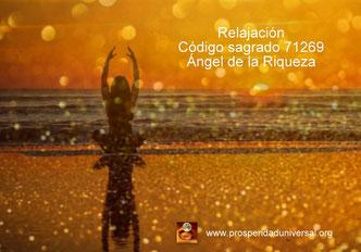ACTIVACIÓN DEL CÓDIGO SAGRADO 71269 - ÁNGEL DE LA ABUNDANCIA - PROSPERIDAD UNIVERSAL - RELAJACIÓN