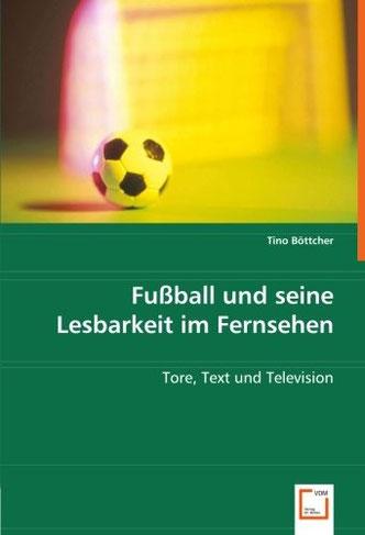 http://www.amazon.de/Fu%C3%9Fball-seine-Lesbarkeit-Fernsehen-Television/dp/3639038436/ref=sr_1_1?ie=UTF8&qid=1390586715&sr=8-1&keywords=tino+b%C3%B6ttcher