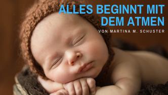 Alles beginnt mit dem Atmen. Artikel von Martina M. Schuster
