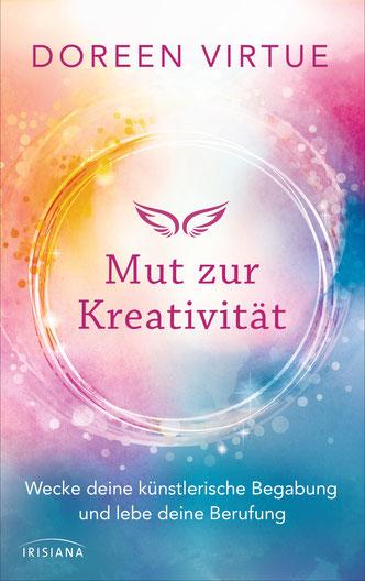 Cover von: Doreen Virtue: Mut zur Kreativität. Wecke Deine künstlerische Begabung und lebe Deine Berufung. Irisana 2017.