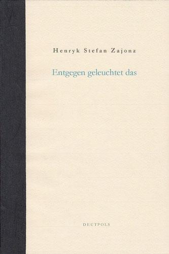 Stefan Zajonz, Entgegen geleuchtet, Gedichte / gedruckt auf Zeta-Zander-Papier, Ingres, Dorée und Japanpapier / Deutpols, 10 Expl., 09.08.2001, Bonn-Bad Godesberg