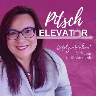 Podcast Pitsch Elevator - Der Erfolgspodcast für Frauen im Direktvertrieb und Network Marketing, die Geld verdienen wollen