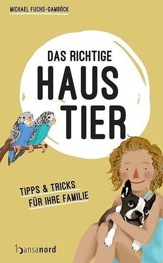 Buchtipp: Michael Fuchs-Gamböck: Das richtige Haustier – Tipps & Tricks für Ihre Familie,  Verlag Hansanord, 130 Seiten, ISBN 978-3-940873-69-9