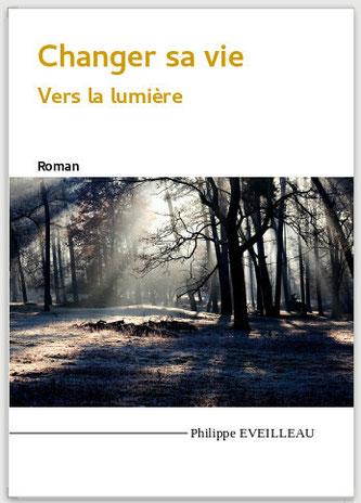 Changer sa vie - Vers la lumière // Philippe Eveilleau