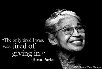 "Rosa Parks: ""The only tired I was, was tired of giving in."""