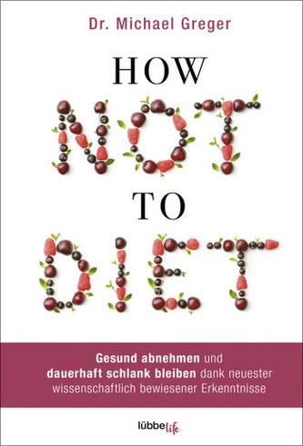 Cover des Buches: Dr. Michael Greger: How Not to Diet. Gesund abnehmen und dauerhaft schlank bleiben.