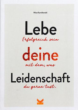 Cover des Buches Nina Karnikowski: Lebe deine Leidenschaft. Erfolgreich sein mit dem, was du gerne tust. Laurence King Verlag 2020