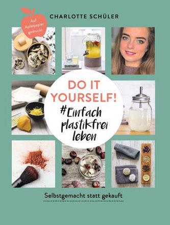 Charlotte Schüler: Do it yourself! #Einfach plastikfrei leben: Selbstgemacht statt gekauft. Südwest 2020.