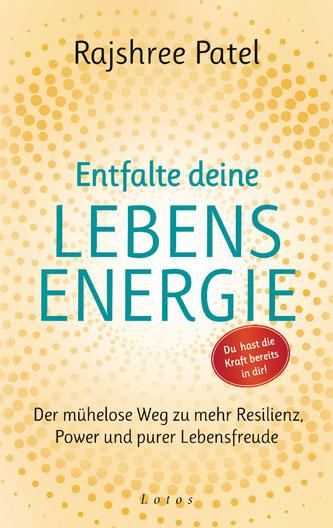 Cover des Buches:  Rajshree Patel Entfalte deine Lebensenergie. Du hast die Kraft bereits in dir! Der mühelose Weg zu mehr Resilienz, Power und purer Lebensfreude