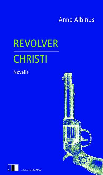 Das Bild zeigt das Cover von Revolver Christi von Anna Albinus mit einem Revolver.