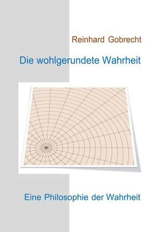 Die wohlgerundete Wahrheit. Eine Philosophie der Wahrheit. | ISBN: 9783749484904
