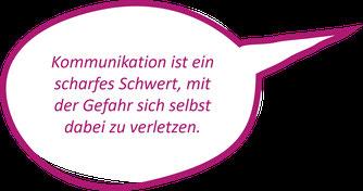 Kommunikation ist ein scharfes Schwert, mit der Gefahr sich selbst zu verletzen.