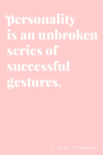 personality is an unbroken series of successful gestures. quote. F. Scott Fitzgerald success