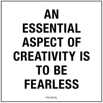 Creativity ...is to be fearless