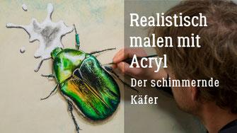 Realistisch malen mit Acryl - Der schimmernde Käfer