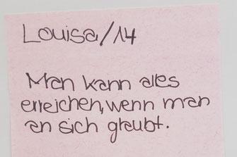 """Zitat von einer CAMPUSUNTERNEHMERIN: """"Man kann alles erreichen, wenn man an sich glaubt."""" (Louisa, 14 Jahre)"""